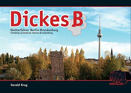 Dickes B: Kletter- und Boulderführer Berlin-Brandenburg