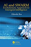 AI and SWARM: Evolutionary Approach to Emergent Intelligence - Hitoshi (University of Tokyo, Japan) Iba