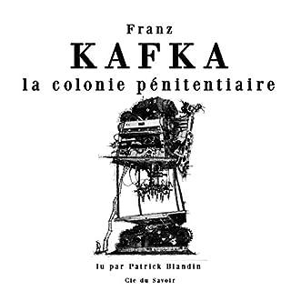 La colonie pénitentiaire                   De :                                                                                                                                 Franz Kafka                               Lu par :                                                                                                                                 Patrick Blandin                      Durée : 1 h et 15 min     8 notations     Global 4,0