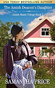 [Samantha Price]のThe Amish Deacon's Daughter: Amish Romance (Amish Maids Trilogy Book 3) (English Edition)