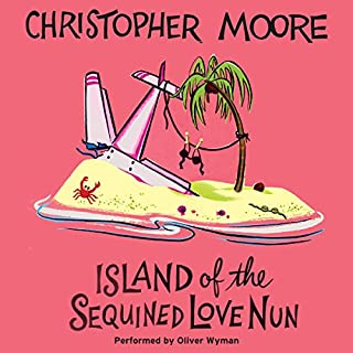 Island of the Sequined Love Nun                   Written by:                                                                                                                                 Christopher Moore                               Narrated by:                                                                                                                                 Oliver Wyman                      Length: 11 hrs and 41 mins     7 ratings     Overall 4.7