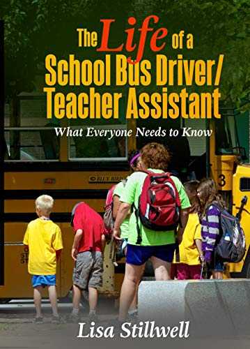 The Life of a School Bus Driver/ Teacher Assistant: What Everyone Needs to Know (English Edition)
