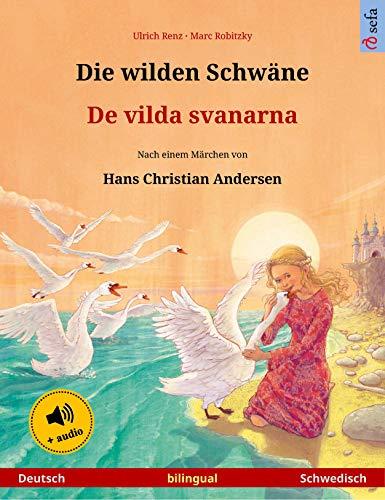 Die wilden Schwäne – De vilda svanarna (Deutsch – Schwedisch): Zweisprachiges Kinderbuch nach einem Märchen von Hans Christian Andersen, mit Hörbuch (Sefa Bilinguale Bilderbücher)