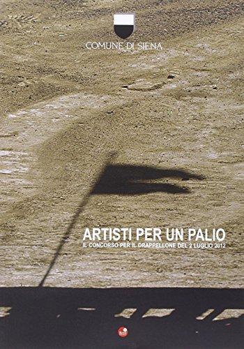 Artisti per un Palio. Il concorso del drappellone del 2 luglio 2012 (Comune di Siena)