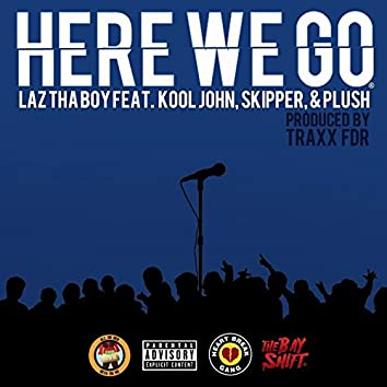 Here We Go (feat. Kool John, Skipper & Plush)