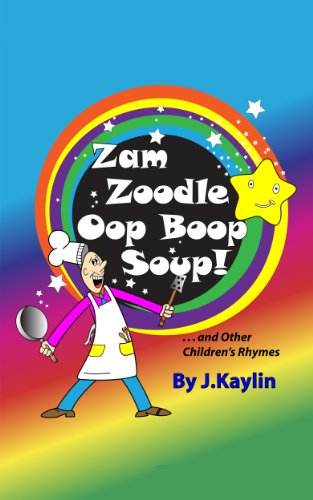 Book: Zam Zoodle Oop Boop Soup! (and Other Children's Rhymes) by J. Kaylin