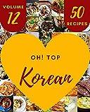 Oh! Top 50 Korean Recipes Volume 12: A Korean Cookbook that Novice can Cook (English Edition)...