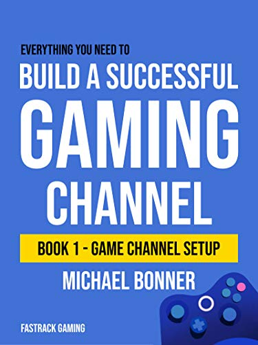 Build a Successful Gaming Channel: Book 1 - Game Channel Setup (English Edition)