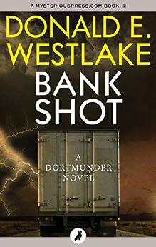 Bank Shot (The Dortmunder Novels Book 2) by [Donald E Westlake]