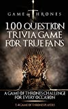 GAME OF THRONES: 100 QUESTION TRIVIA GAME FOR TRUE FANS