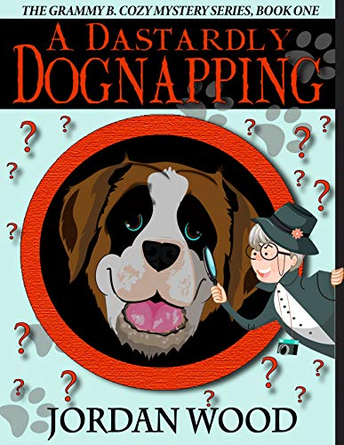 A Dastardly Dognapping: Grammy B. Cozy Mystery Series: Book One by [Jordan Wood]