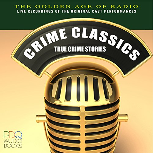 Crime Classics: True Crime Stories                   By:                                                                                                                                 PDQ Audiobooks                               Narrated by:                                                                                                                                 Elliott Lewis                      Length: 23 hrs and 25 mins     12 ratings     Overall 3.7