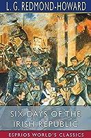 Six Days of the Irish Republic (Esprios Classics)