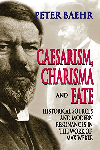 Caesarism, Charisma and Fate: Historical Sources and Modern Resonances in the Work of Max Weber (English Edition)