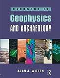 Handbook of Geophysics in Archaeology (EQUINOX HANDBOOKS IN ANTHRO ARCH) by Alan Witten (2006-09-01)