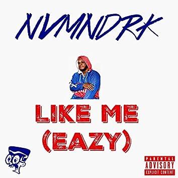 Like Me (Eazy)