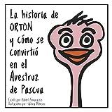La historia de ORTON y cómo se convirtió en el Avestruz de Pascua (Spanish Edition)