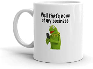 Well That's None Of My Business - Cute Mug - Gift for him - Mug -