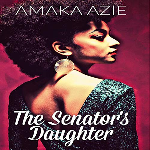 The Senator's Daughter Audiobook By Amaka Azie cover art
