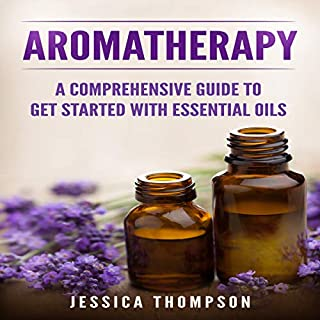 Aromatherapy     A Comprehensive Guide to Get Started with Essential Oils              By:                                                                                                                                 Jessica Thompson                               Narrated by:                                                                                                                                 Jane Lee                      Length: 1 hr and 25 mins     Not rated yet     Overall 0.0
