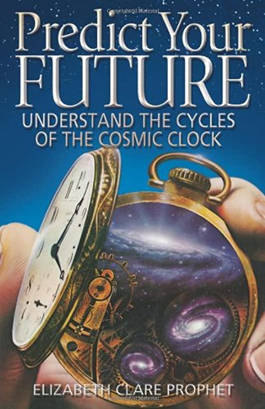 Predict Your Future: Understand The Cycles Of The Cosmic Clock (Climb the Highest Mountain)