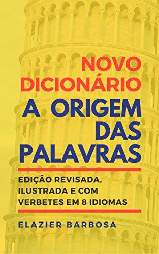 Novo Dicionário A Origem das Palavras: Edição Revisada, Ilustrada e com Verbetes em 8 Idiomas