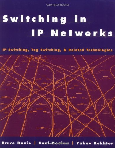 Switching in IP Networks: IP Switching, Tag Switching, and Related Technologies (Morgan Kaufmann Series in Networking) by Bruce S. Davie (1998-05-15)