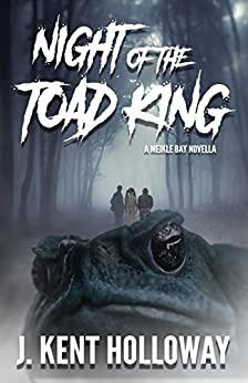 The Night of the Toad King: A Meikle Bay Novella (The Meikle Bay Horror Series) by [Kent Holloway]