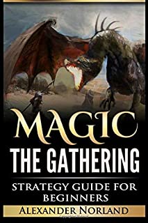 Magic The Gathering: Strategy Guide For Beginners (MTG, Best Strategies, Winning