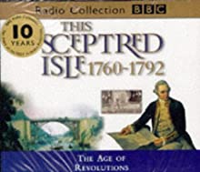 This Sceptred Isle, Vol. 7: The Age of Revolutions 1760-1792