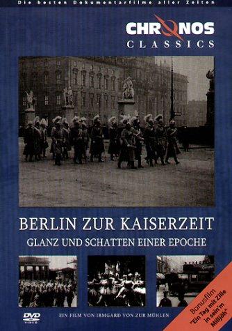 Berlin zur Kaiserzeit - Glanz und Schatten / Berlin Chronik Teil 1