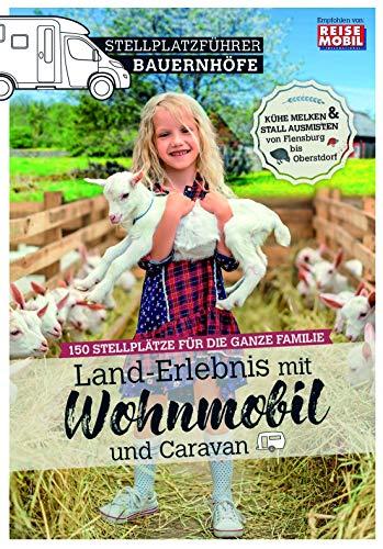 Stellplatzführer Bauernhöfe: Land-Erlebnis mit Wohnmobil und Caravan: Land-Erlebnis mit dem Wohnmobil und dem Caravan