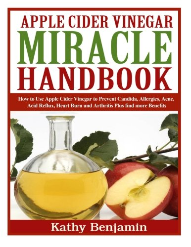 Apple Cider Vinegar Miracle Handbook: The Ultimate Health Guide to Silky Hair, Weight Loss, and Glowing Skin! How to Use Apple Cider Vinegar to ... Burn and Arthritis Plus find more Benefits.