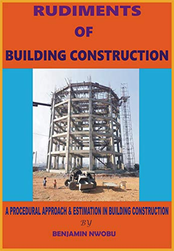 RUDIMENTS OF BUILDING CONSTRUCTION: A Procedural Approach and Estimation in Building Construction (English Edition)