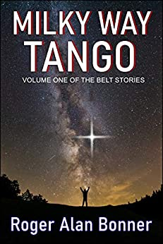Milky Way Tango: Volume One of the Belt Stories by [Roger Alan Bonner]