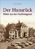Der Hunsrück in der Nachkriegszeit in rund 160 teils unveröffentlichten historischen Fotografien, die unzählige Erinnerungen wecken und den Alltag in ... aus der Nachkriegszeit (Sutton Archivbilder)