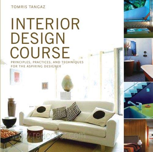 Interior Design Course: Principles, Practices, and Techniques for the Aspiring Designer (Quarto Book)