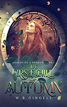 The First Chill Of Autumn (Shards Of A Broken Sword Book 3) by [W.R. Gingell]