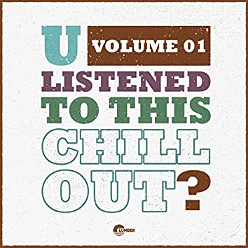 U Listened To This Chill Out?, Vol. 01