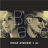 Be Brave/EXILE ATSUSHI+AI 歌詞