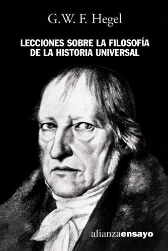 Lecciones sobre la filosofía de la historia universal (Alianza Ensayo)