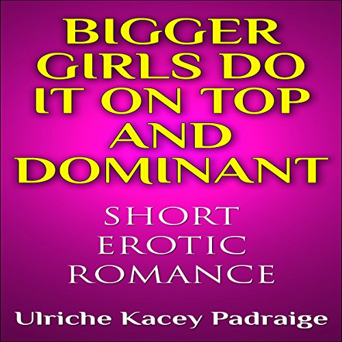 Bigger Girls Do It on Top and Dominant audiobook cover art