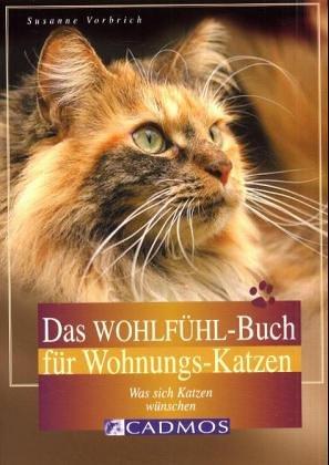 Das Wohlfühl-Buch für Wohnungskatzen: Was sich Katzen wünschen