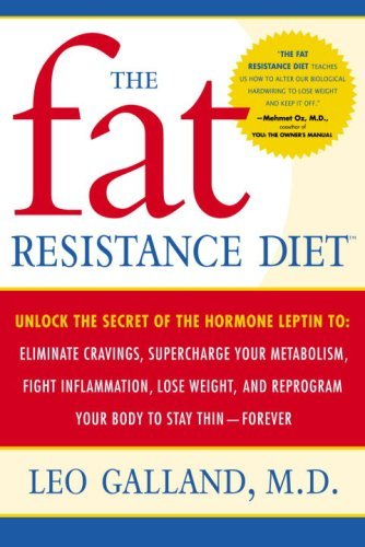 The Fat Resistance Diet: Unlock the Secret of the Hormone Leptin to: Eliminate Cravings, Supercharge