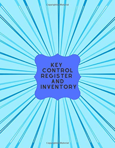 Key Control Register and Inventory: Large Key Access Control Management Logbook, Checkout System Log Sign In and Out Sheet Register Journal, Inventory ... 120 pages (Key Control Logbook, Band 34)