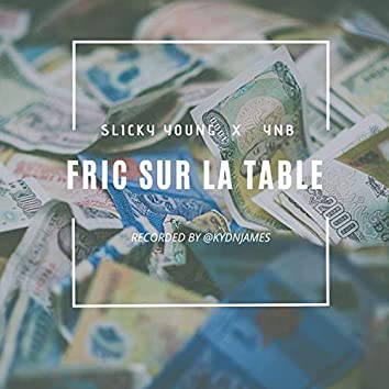 FRIC SUR LA TABLE (feat. YNB)