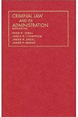 Inbau, Thompson, Zagel and Manak's Criminal Law and Its Administration (University Casebook Series) Hardcover