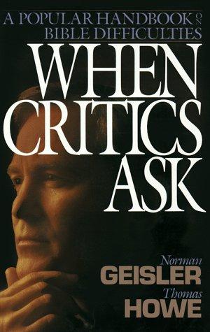 When Critics Ask: A Popular Handbook on Bible Difficulties