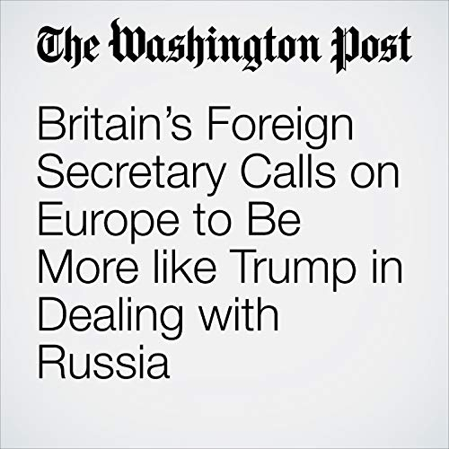Britain's Foreign Secretary Calls on Europe to Be More like Trump in Dealing with Russia copertina