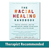The Racial Healing Handbook: Practical Activities to Help You Challenge Privilege, Confront Systemic Racism, and Engage in Collective Healing (The Social Justice Handbook)
